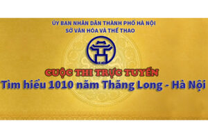 """Cuộc thi trực tuyến """"Tìm hiểu 1010 năm Thăng Long – Hà Nội"""" chính thức bắt đầu từ ngày 1/9"""